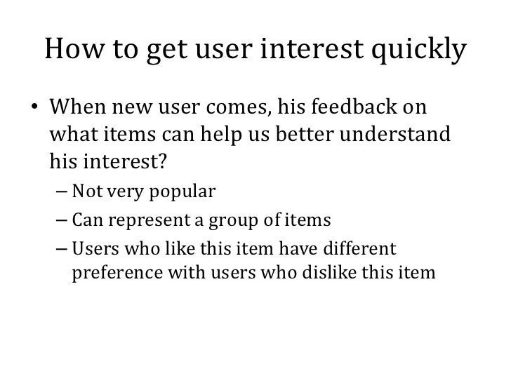 How to get user interest quickly• When new user comes, his feedback on  what items can help us better understand  his inte...