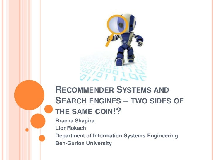 RECOMMENDER SYSTEMS ANDSEARCH ENGINES – TWO SIDES OFTHE SAME COIN!?Bracha ShapiraLior RokachDepartment of Information Syst...