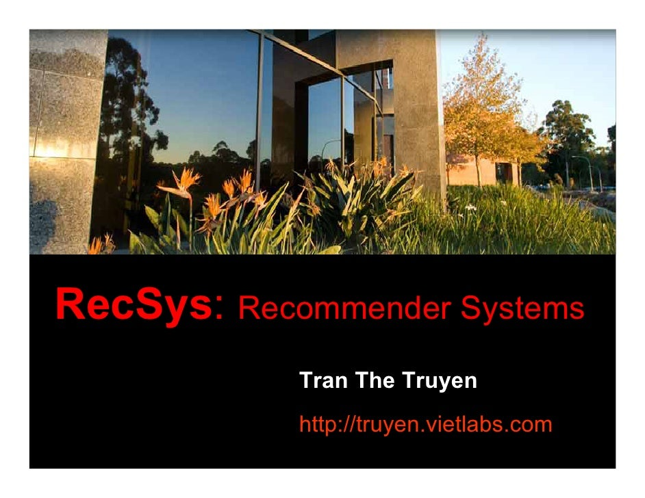RecSys: Recommender Systems             Tran The Truyen             http://truyen.vietlabs.com