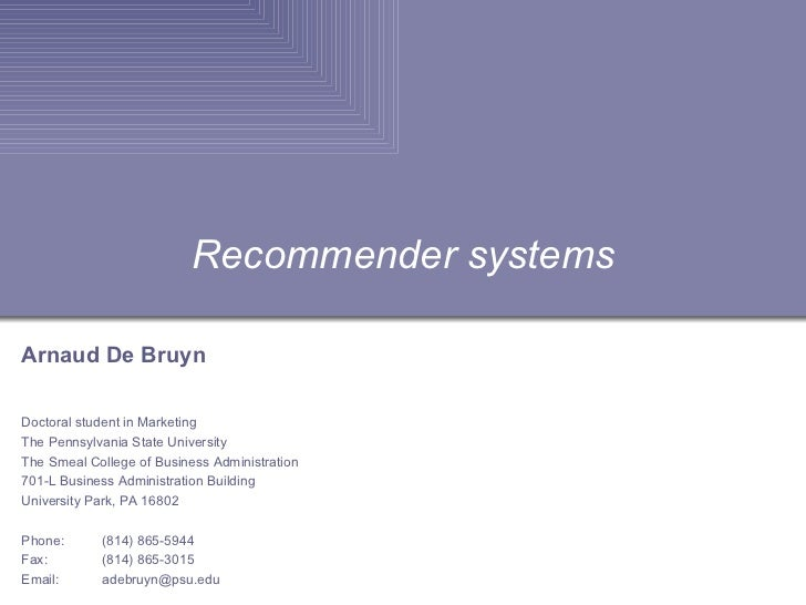 Recommender systems Arnaud De Bruyn Doctoral student in Marketing The Pennsylvania State University The Smeal College of B...