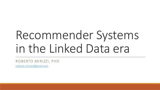 Recommender Systems in the Linked Data era ROBERTO MIRIZZI, PHD roberto.mirizzi@gmail.com