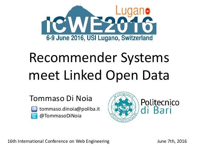 Recommender Systems meet Linked OpenData TommasoDiNoia 16thInternationalConferenceonWebEngineering June 7th,2016...