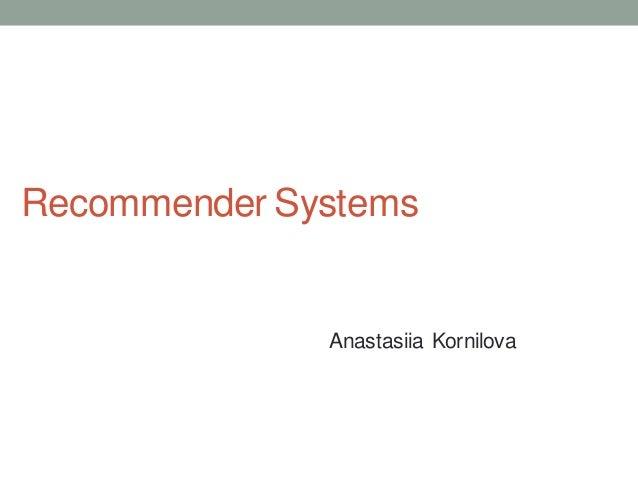 Recommender Systems  Anastasiia Kornilova
