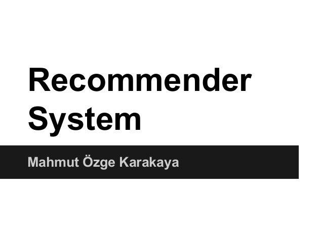 Recommender System Mahmut Özge Karakaya