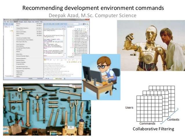 Recommending development environment commands        Deepak Azad, M.Sc. Computer Science                                  ...