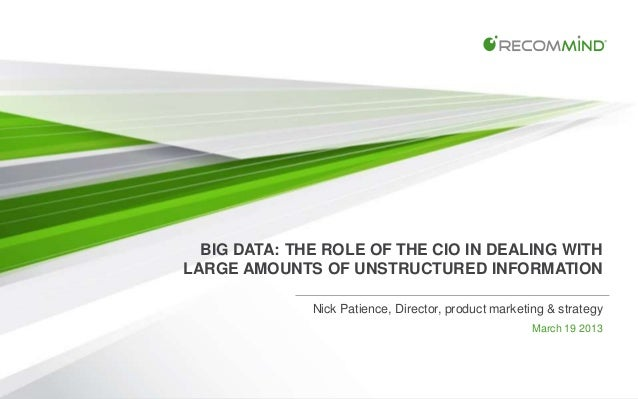 BIG DATA: THE ROLE OF THE CIO IN DEALING WITHLARGE AMOUNTS OF UNSTRUCTURED INFORMATION              Nick Patience, Directo...
