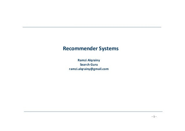 Recommender	   Systems	    	    Ramzi	   Alqrainy	   	    Search	   Guru	    ramzi.alqrainy@gmail.com	    - 1 -
