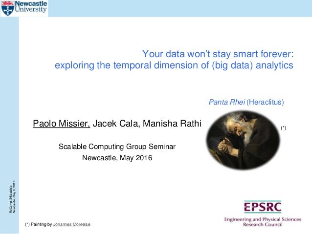 ReComp@Scalable Newcaslte,May9,2016 Your data won't stay smart forever: exploring the temporal dimension of (big data) ana...
