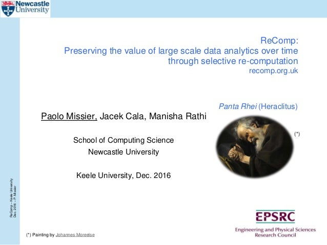 ReComp–KeeleUniversity Dec.2016–P.Missier ReComp: Preserving the value of large scale data analytics over time through sel...
