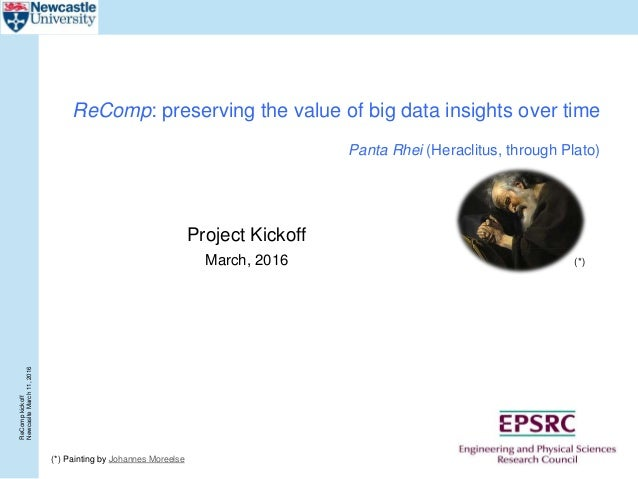 ReCompkickoff NewcaslteMarch11,2016 ReComp: preserving the value of big data insights over time Panta Rhei (Heraclitus, th...