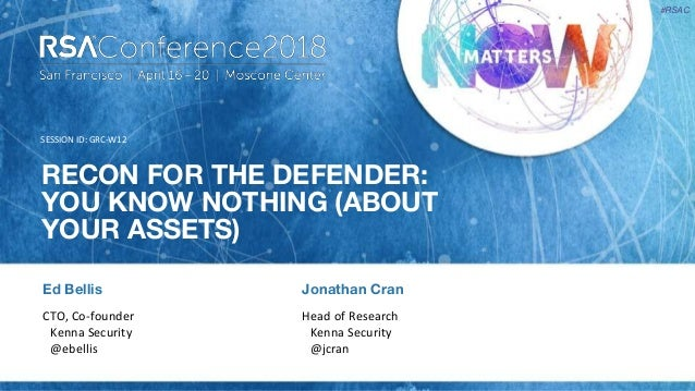 SESSION ID: #RSAC RECON FOR THE DEFENDER: YOU KNOW NOTHING (ABOUT YOUR ASSETS) GRC-W12 CTO, Co-founder Kenna Security @ebe...