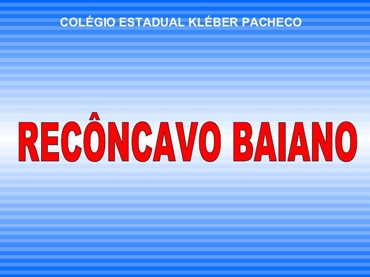 COLÉGIO ESTADUAL KLÉBER PACHECO RECÔNCAVO BAIANO