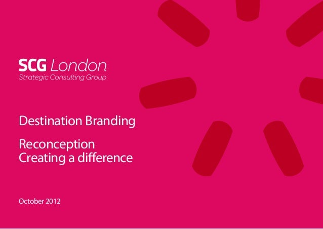 Destination BrandingReconceptionCreating a differenceOctober 2012