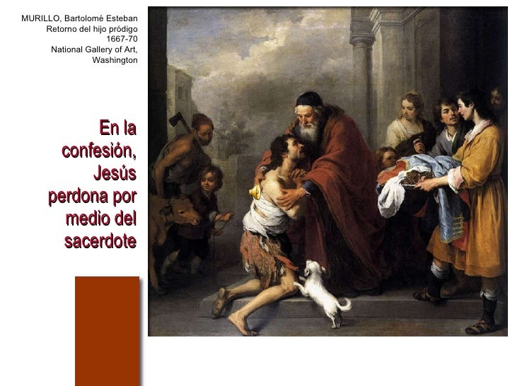 En la confesión, Jesús perdona por medio del sacerdote MURILLO, Bartolomé Esteban Retorno del hijo pródigo 1667-70 Nationa...
