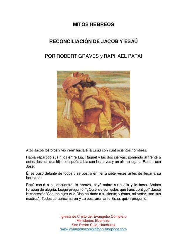 MITOS HEBREOS  RECONCILIACIÓN DE JACOB Y ESAÚ POR ROBERT GRAVES y RAPHAEL PATAI  Alzó Jacob los ojos y vio venir hacia él ...