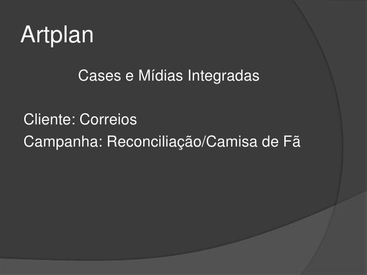 Artplan       Cases e Mídias IntegradasCliente: CorreiosCampanha: Reconciliação/Camisa de Fã