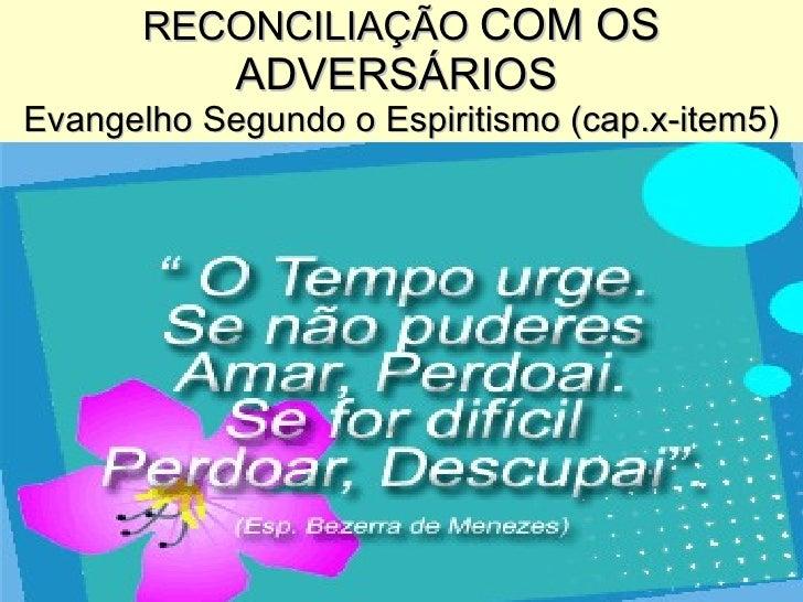 RECONCILIAÇÃO  COM OS ADVERSÁRIOS   Evangelho Segundo o Espiritismo (cap.x-item5)