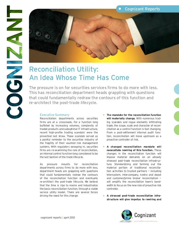 • Cognizant ReportsReconciliation Utility:An Idea Whose Time Has ComeThe pressure is on for securities services firms to ...