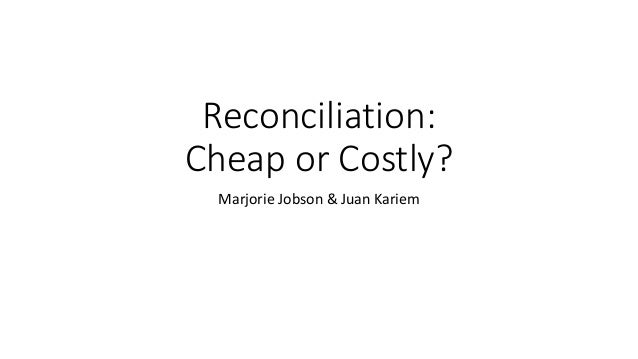 Reconciliation: Cheap or Costly? Marjorie Jobson & Juan Kariem
