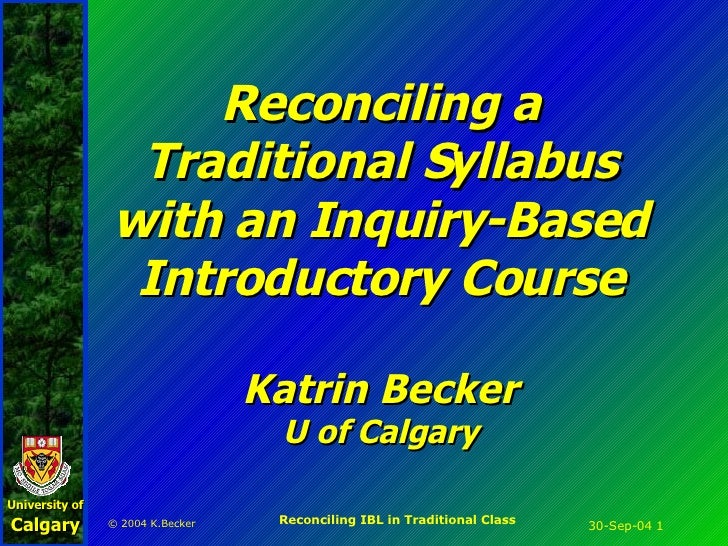 Reconciling a Traditional Syllabus with an Inquiry-Based Introductory Course Katrin Becker U of Calgary