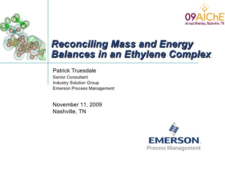 Reconciling Mass and Energy Balances in an Ethylene Complex Patrick Truesdale Senior Consultant Industry Solution Group Em...