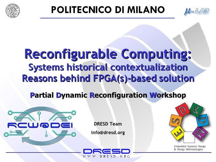 Reconfigurable Computing: Systems historical contextualization Reasons behind FPGA(s)-based solution DRESD Team [email_add...