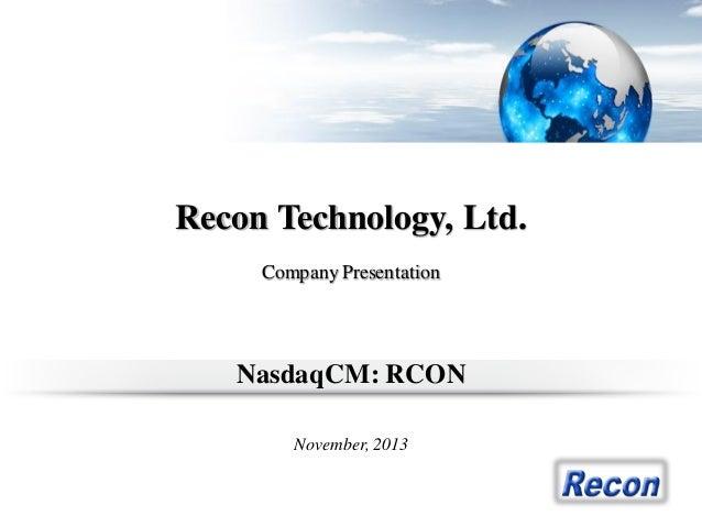 Recon Technology, Ltd. Company Presentation  NasdaqCM: RCON November, 2013