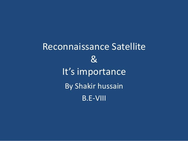 Reconnaissance Satellite & It's importance By Shakir hussain B.E-VIII