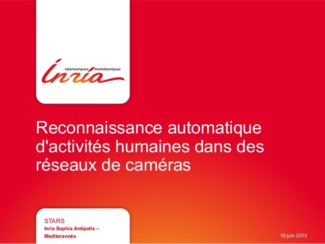 Reconnaissance automatiquedactivités humaines dans desréseaux de camérasSTARSInria Sophia Antipolis –Mediterannée 19 juin ...