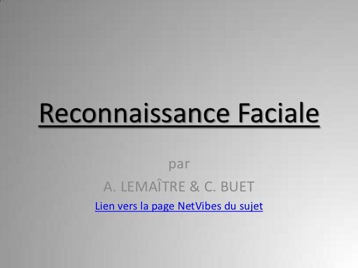 Reconnaissance Faciale              par     A. LEMAÎTRE & C. BUET    Lien vers la page NetVibes du sujet
