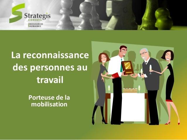 La reconnaissance des personnes au travail Porteuse de la mobilisation