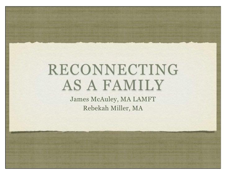RECONNECTING AS A FAMILY  James McAuley, MA LAMFT     Rebekah Miller, MA