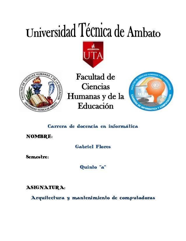 Facultad de Ciencias Humanas y de la Educación Carrera de docencia en informática NOMBRE: Gabriel Flores Semestre: Quinto ...