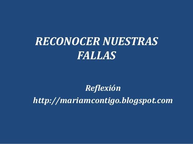 RECONOCER NUESTRASFALLASReflexiónhttp://mariamcontigo.blogspot.com