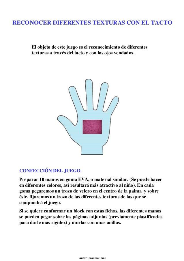 RECONOCER DIFERENTES TEXTURAS CON EL TACTO Autor: Juanma Cano El objeto de este juego es el reconocimiento de diferentes t...