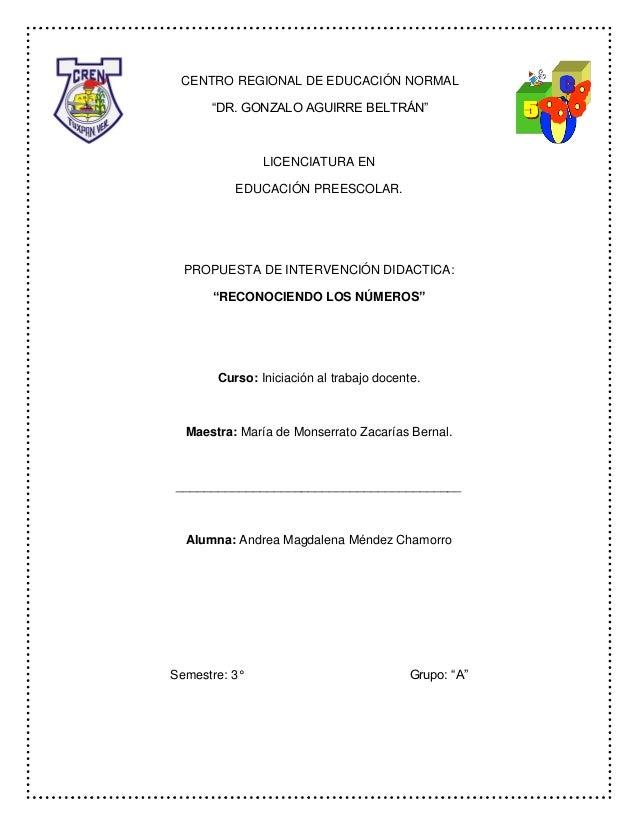 """CENTRO REGIONAL DE EDUCACIÓN NORMAL """"DR. GONZALO AGUIRRE BELTRÁN"""" LICENCIATURA EN EDUCACIÓN PREESCOLAR. PROPUESTA DE INTER..."""
