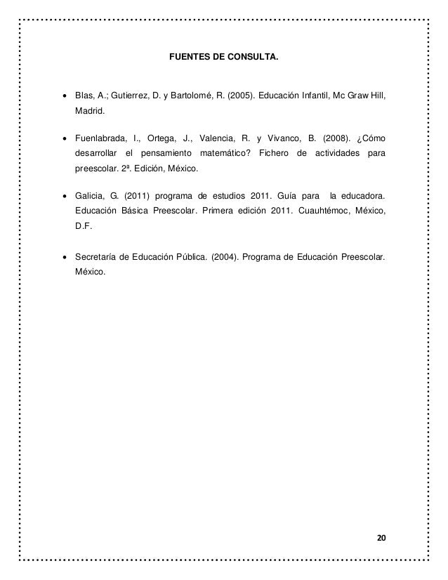 20 FUENTES DE CONSULTA.  Blas, A.; Gutierrez, D. y Bartolomé, R. (2005). Educación Infantil, Mc Graw Hill, Madrid.  Fuen...