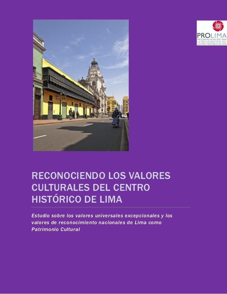 RECONOCIENDO LOS VALORESCULTURALES DEL CENTROHISTÓRICO DE LIMAEstudio sobre los valores universales excepcionales y losval...