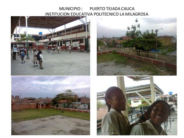 MUNICIPIO : PUERTO TEJADA CAUCA INSTITUCION EDUCATIVA POLITECNICO LA MILAGROSA