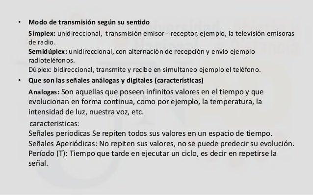 • Modo de transmisión según su sentido Símplex: unidireccional, transmisión emisor - receptor, ejemplo, la televisión emis...