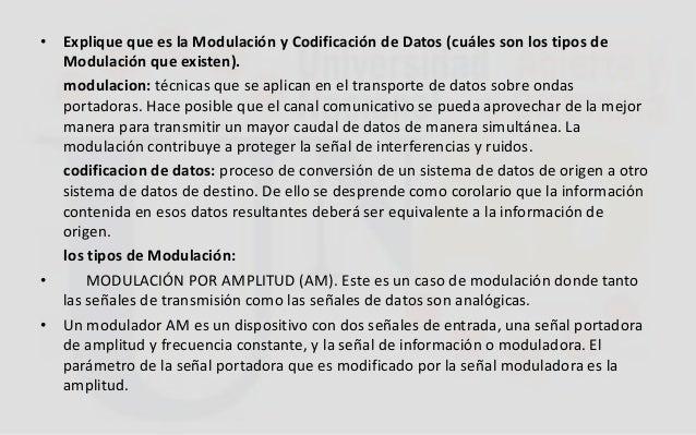 • Explique que es la Modulación y Codificación de Datos (cuáles son los tipos de Modulación que existen). modulacion: técn...