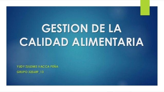 GESTION DE LA CALIDAD ALIMENTARIA YUDY ZULEMIS VACCA PEÑA GRUPO 325689_13