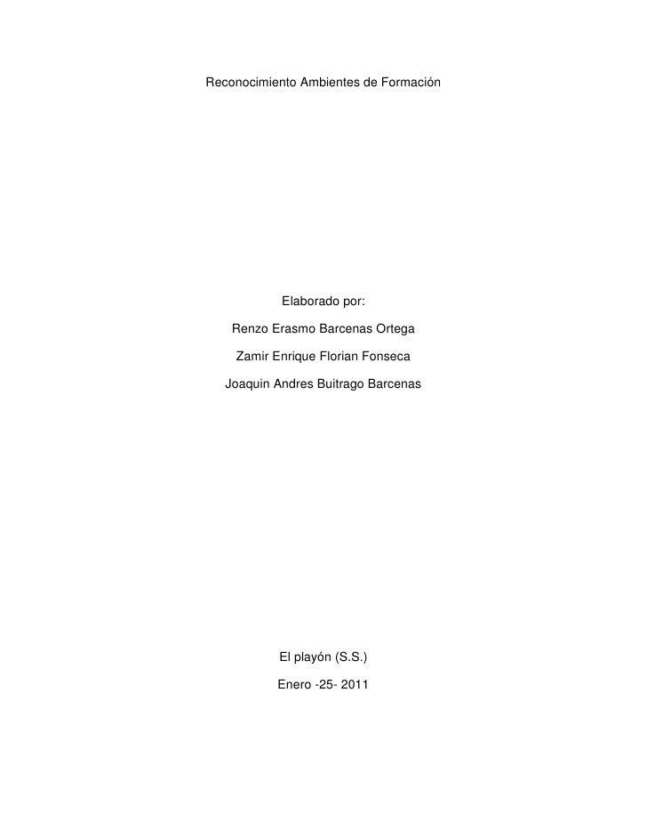 Reconocimiento Ambientes de Formación<br />Elaborado por:<br />Renzo Erasmo Barcenas Ortega<br />Zamir Enrique Florian Fon...