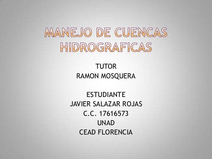TUTOR RAMON MOSQUERA     ESTUDIANTEJAVIER SALAZAR ROJAS    C.C. 17616573        UNAD   CEAD FLORENCIA