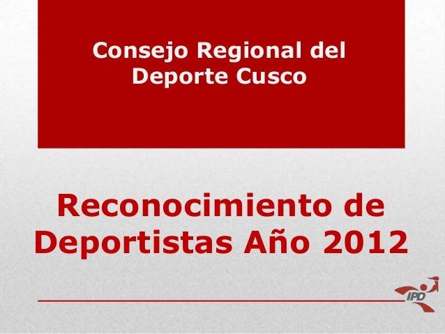 Consejo Regional del      Deporte Cusco Reconocimiento deDeportistas Año 2012
