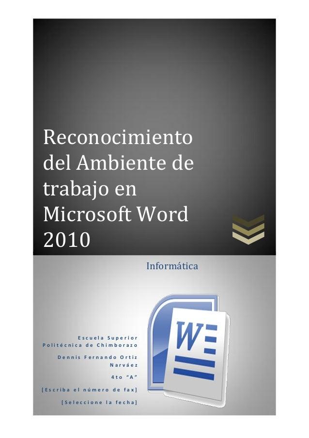 Reconocimiento del Ambiente de trabajo en Microsoft Word 2010 Informática  Escuela Superior Politécnica de Chimborazo Denn...