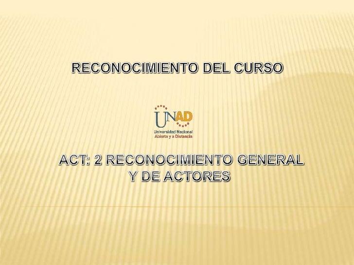RECONOCIMIENTO DEL CURSO<br />ACT: 2 RECONOCIMIENTO GENERAL<br />Y DE ACTORES <br />