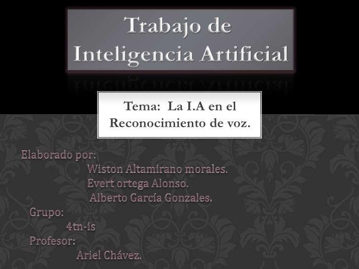 Trabajo de <br />Inteligencia Artificial<br />Tema:  La I.A en el Reconocimiento de voz.<br />Elaborado por:              ...