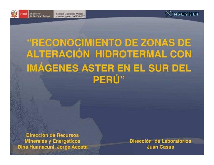 """""""RECONOCIMIENTO DE ZONAS DE   ALTERACIÓN HIDROTERMAL CON   IMÁGENES ASTER EN EL SUR DEL              PERÚ""""   Dirección de ..."""