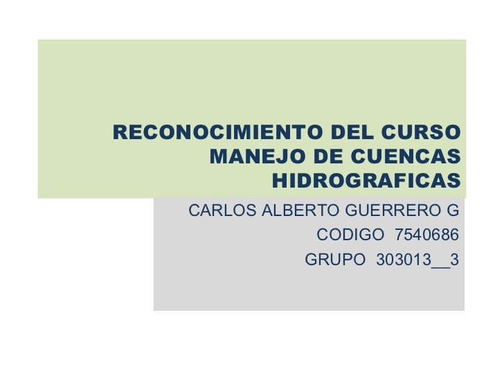 RECONOCIMIENTO DEL CURSO      MANEJO DE CUENCAS           HIDROGRAFICAS     CARLOS ALBERTO GUERRERO G                 CODI...